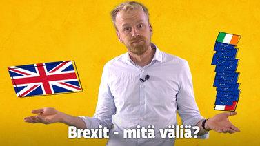 Brexit sitä, brexit tätä - Mitä väliä on koko asialla?